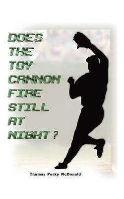 Does the Toy Cannon Fire Still at Night? by Thomas Parky McDonald