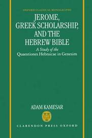 Jerome, Greek Scholarship, and the Hebrew Bible by Adam Kamesar