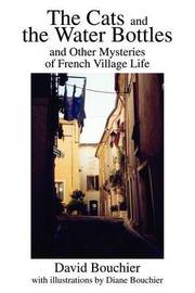 The Cats and the Water Bottles: And Other Mysteries of French Village Life by David L Bouchier image
