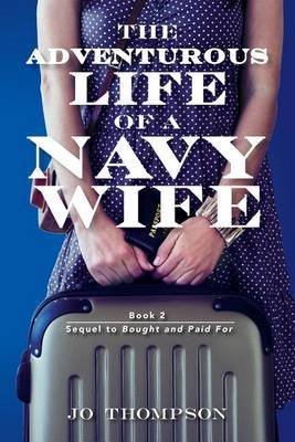 The Adventurous Life of a Navy Wife: Book 2 - Sequel to Bought and Paid for by Jo Thompson image