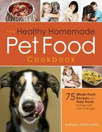 The Healthy Homemade Pet Food Cookbook by Barbara Taylor-Laino