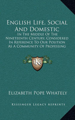 English Life, Social and Domestic: In the Middle of the Nineteenth Century, Considered in Reference to Our Position as a Community of Professing Christians (1847) by Elizabeth Pope Whately