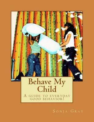 Behave My Child by Sonja Kenyatta Gray image