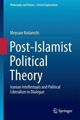 Post-Islamist Political Theory by Meysam Badamchi