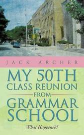 My 50th Class Reunion from Grammar School by Jack Archer
