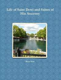 Life of Saint Dewi and Saints of His Ancestry by Brian Starr