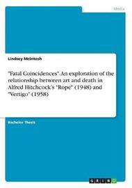Fatal Coincidences. an Exploration of the Relationship Between Art and Death in Alfred Hitchcock's Rope (1948) and Vertigo (1958) by Lindsey McIntosh image