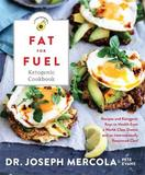 The Fat for Fuel Ketogenic Cookbook by Joseph Mercola