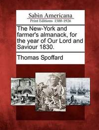 The New-York and Farmer's Almanack, for the Year of Our Lord and Saviour 1830. by Thomas Spoffard