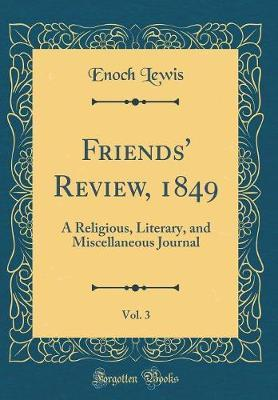 Friends' Review, 1849, Vol. 3 by Enoch Lewis