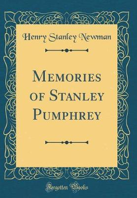 Memories of Stanley Pumphrey (Classic Reprint) by Henry Stanley Newman