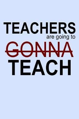Teachers Are Going to Gonna Teach by Janice H McKlansky Publishing