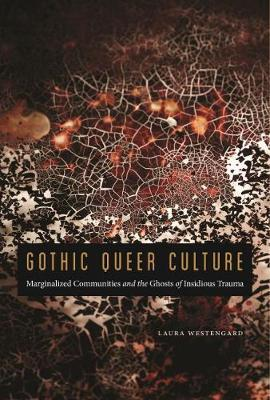 Gothic Queer Culture by Laura Westengard