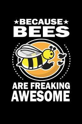 Because Bees Are Freaking Awesome by Marko Marcus