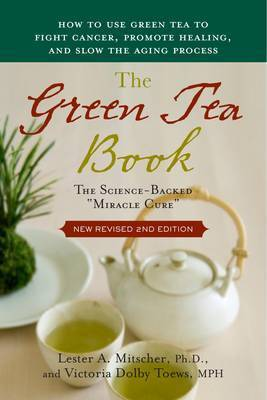 Green Tea Book: The Science-backed Miracle Cure by Lester A. Mitscher