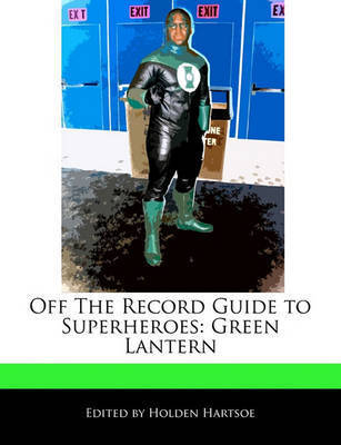 Off the Record Guide to Superheroes: Green Lantern by Holden Hartsoe