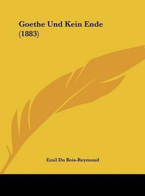 Goethe Und Kein Ende (1883) by Emil Du Bois-Reymond