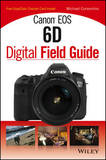 Canon EOS 6D Digital Field Guide by Michael Corsentino