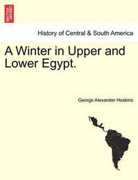 A Winter in Upper and Lower Egypt. by George Alexander Hoskins