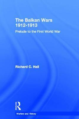 The Balkan Wars 1912-1913 by Richard C. Hall