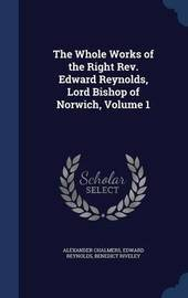 The Whole Works of the Right REV. Edward Reynolds, Lord Bishop of Norwich, Volume 1 by Alexander Chalmers