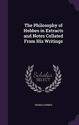 The Philosophy of Hobbes in Extracts and Notes Collated from His Writings by Thomas Hobbes image