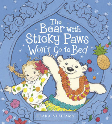 The Bear with Sticky Paws Won`t Go to Bed by Clara Vulliamy