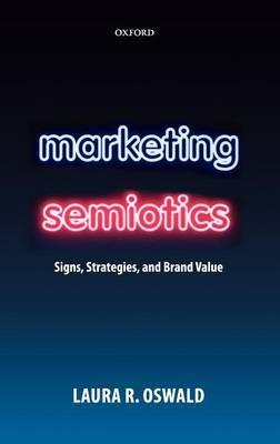 Marketing Semiotics by Laura R. Oswald