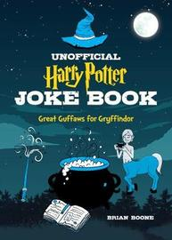 The Unofficial Harry Potter Joke Book: Great Guffaws for Gryffindor by Brian Boone