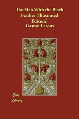 The Man with the Black Feather (Illustrated Edition) by Gaston Leroux