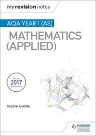My Revision Notes: AQA Year 1 (AS) Maths (Applied) by Sophie Goldie
