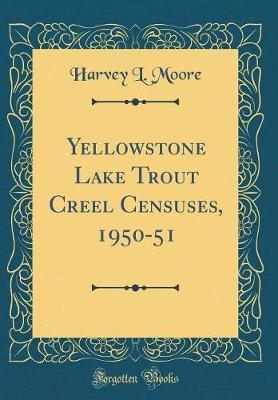 Yellowstone Lake Trout Creel Censuses, 1950-51 (Classic Reprint) by Harvey L Moore