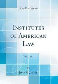 Institutes of American Law, Vol. 2 of 2 (Classic Reprint) by John Bouvier image