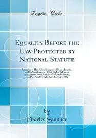 Equality Before the Law Protected by National Statute by Charles Sumner