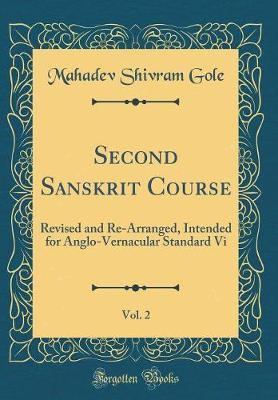 Second Sanskrit Course, Vol. 2 by Mahadev Shivram Gole