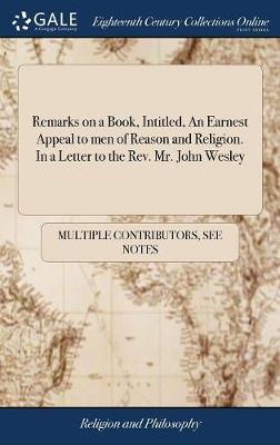Remarks on a Book, Intitled, an Earnest Appeal to Men of Reason and Religion. in a Letter to the Rev. Mr. John Wesley by Multiple Contributors image