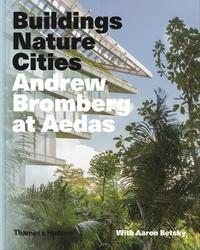 Andrew Bromberg at Aedas: Buildings, Nature, Cities by Aaron Betsky