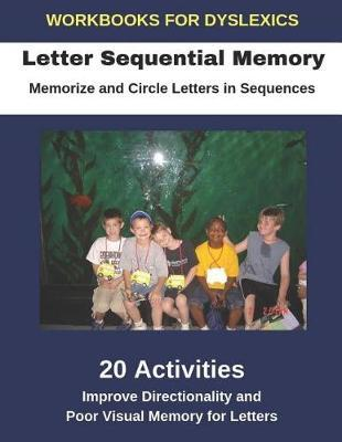 Workbooks for Dyslexics - Letter Sequential Memory - Memorize and Circle Letters in Sequences - Improve Directionality and Poor Visual Memory for Letters by Diego Uribe