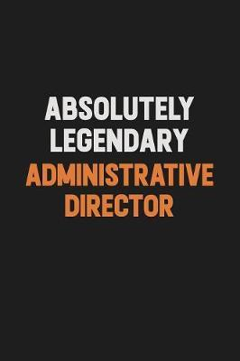 Absolutely Legendary Administrative Director by Camila Cooper