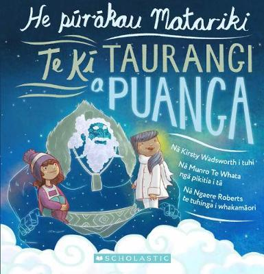 Te Ki Taurangi a Puanga: He purakau Matariki by Kirsty Wadsworth