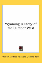 Wyoming A Story of the Outdoor West by William MacLeod Raine image