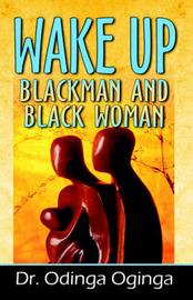 Wake Up Blackman and Blackwomen by Odinga Oginga