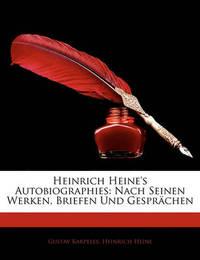 Heinrich Heine's Autobiographies: Nach Seinen Werken, Briefen Und Gesprchen by Gustav Karpeles