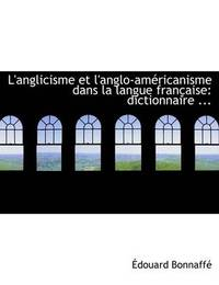 L'Anglicisme Et L'Anglo-Amacricanisme Dans La Langue Franasaise by Adouard Bonnaffac image