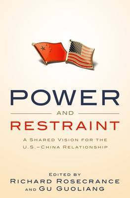 Power and Restraint: A Shared Vision for the U.S.-China Relationship by Richard N Rosecrance