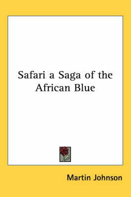 Safari a Saga of the African Blue by Martin Johnson