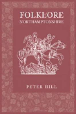 Folklore of Northamptonshire by Peter Hill