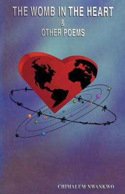 The Womb in the Heart and Other Poems by Chimalum Nwankwo