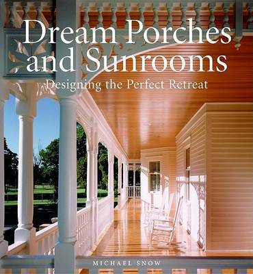 Dream Porches and Sunrooms by Michael Snow