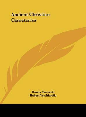 Ancient Christian Cemeteries by Hubert Vecchierello